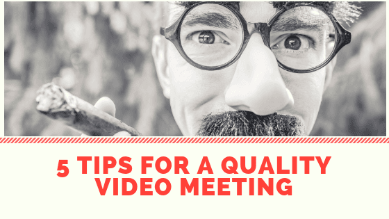 5 Tips for quality video meetings