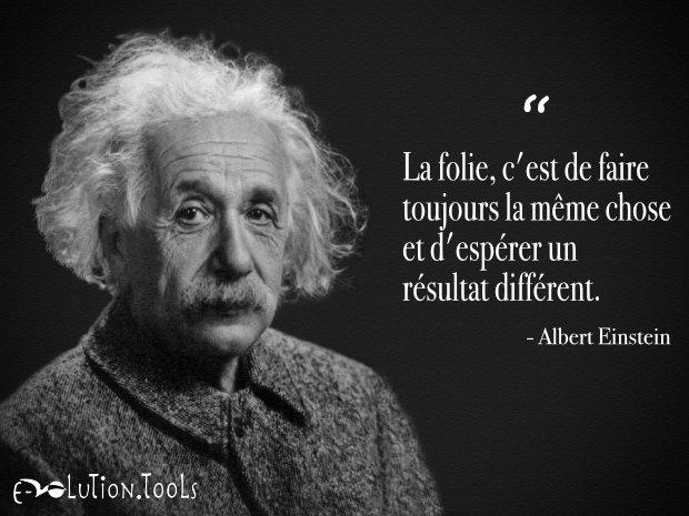 Citation de Albert Einstein : la folie, c'est de faire toujours la même chose et d'espérer un résultat différent
