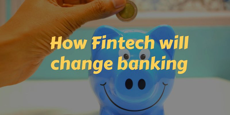 How fintech will change banking