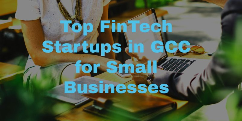Top FinTech Startups in GCC for small businesses
